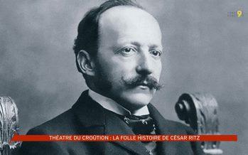Le Théâtre du Croûtion mettra en scène César Ritz