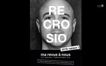 Recrosio – Ma revue à nous: billets à gagner !