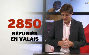 En Valais, aujourd'hui, on dénombre 2850 réfugiés. La tendance est à la baisse